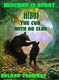 HIBBS, THE CUB WITH NO CLUE