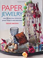 Paper Jewellery - 35 beautiful step-by-step jewellery projects made from paper