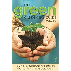 The Green Gardener's Guide: Simple, Significant Actions to Protect & Preserve Our Planet