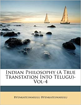 Indian Philosophy (A True Transtation Into Telugu)-Vol-4 (Telugu