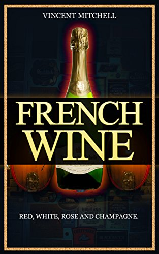 French Wine: Red, White, Rose, and Champagne, vineyards, vine, taste wine by Vincent Mitchell