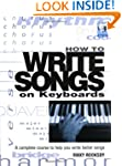 How to Write Songs on Keyboards: A Co...