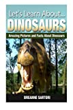 img - for Dinosaurs: Amazing Pictures and Facts About Dinosaurs (Let's Learn About) book / textbook / text book