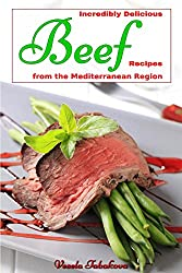 Incredibly Delicious Beef Recipes from the Mediterranean Region (Healthy Cookbook Series 7)