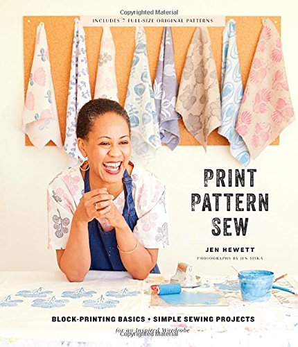 Print, Pattern, Sew: Block-Printing Basics + Simple Sewing Projects for an Inspired Wardrobe [Hewett, Jen] (Tapa Dura)
