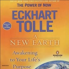 A New Earth: Awakening To Your Life's Purpose Audiobook by Eckhart Tolle Narrated by Eckhart Tolle