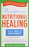 Prescription for Nutritional Healing: The A to Z Guide to Supplements (Prescription for Nutritional Healing: A-To-Z Guide to Supplements)