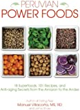 Peruvian Power Foods: 18 Superfoods, 101 Recipes, and Anti-aging Secrets from the Amazon to the Andes