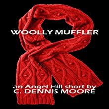 Woolly Muffler: An Angel Hill Short (       UNABRIDGED) by C. Dennis Moore Narrated by Curt Campbell