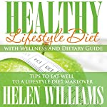 Healthy Lifestyle Diet with Wellness and Dietary Guide: Tips to Eat Well to a Lifestyle Diet Makeover | Helen Williams