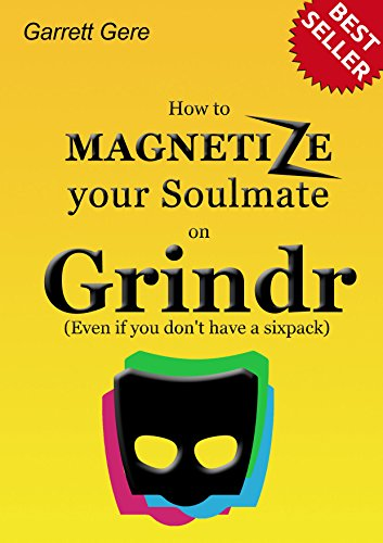 How To MAGNETIZE Your Soulmate On Grindr: The Step-By-Step Guide For Automatically meeting Your New Soulmate (English Edition)