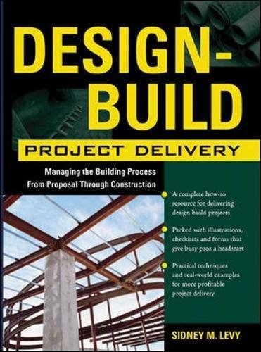 Design-Build Project Delivery: Managing the Building Process from Proposal Through Construction, Levy, Sidney M.