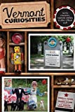 img - for Vermont Curiosities: Quirky Characters, Roadside Oddities & Other Offbeat Stuff   [VERMONT CURIOSITIES] [Paperback] book / textbook / text book
