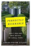 img - for Perfectly Miserable: Guilt, God and Real Estate in a Small Town by Stuart, Sarah Payne (2014) Hardcover book / textbook / text book
