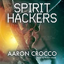 Spirit Hackers Audiobook by Aaron Crocco Narrated by Robert Meek