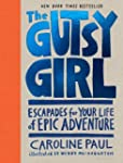 The Gutsy Girl: Escapades for Your Li...