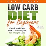 Low Carb Diet for Beginners: Quick and Easy Low Carb Recipes for Weight Loss | Grace Bell