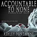 Accountable to None: Eviscerating the Snake, Book 1 Audiobook by Ashley Fontainne Narrated by Sara Morsey