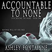 Accountable to None: Eviscerating the Snake, Book 1 | Ashley Fontainne