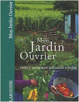 Mon jardin ouvrier cr er et entretenir son jardin for Jardin ouvrier 78