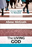 Christian Belief for Everyone: The Living God (0281068356) by McGrath, Alister