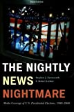 img - for The Nightly News Nightmare: Media Coverage of U.S. Presidential Elections, 1988-2008 3rd edition by Farnsworth, Stephen J., Lichter, Robert S. (2010) Paperback book / textbook / text book
