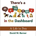 There's a Hamster in the Dashboard: A Life in Pets Audiobook by David W. Berner Narrated by David W. Berner