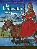 fantastique au Moyen âge (Le) : créatures imaginaires et mondes merveilleux | Sadaune, Samuel (1964-....). Auteur
