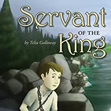 Servant of the King (       UNABRIDGED) by Telia Galloway Narrated by Misty of Echoing Praise