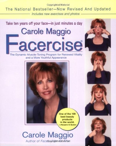 Carole Maggio Facercise: The Dynamic Muscle-Toning Program for Renewed Vitality and a More Youthful Appearance (Revised, Updated)