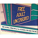 Free, adult, uncensored: The living history of the Federal Theatre Project