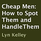 Cheap Men: How to Spot Them and HandleThem | [Lyn Kelley]