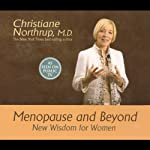 Menopause and Beyond: New Wisdom for Women | Christiane Northrup