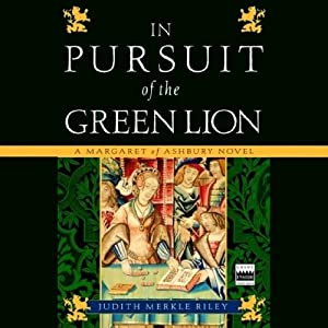 In Pursuit of the Green Lion: A Margaret of Ashbury Novel, Book 2 | [Judith Merkle Riley]