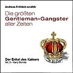 Der Enkel des Kaisers - Harry Domela (Die größten Gentleman-Gangster aller Zeiten 3) | Michael Esser