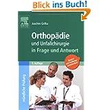 Orthopädie und Unfallchirurgie in Frage und Antwort: Fragen und Fallgeschichten zur Vorbereitung auf mündliche...