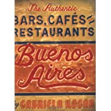 The Authentic Bars, Cafes, and Restaurants of Buenos Airesby Gabriela Kogan
