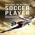 Creating the Ultimate Soccer Player Audiobook by Joseph Correa Narrated by Andrea Erickson