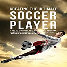 Creating the Ultimate Soccer Player (       UNABRIDGED) by Joseph Correa Narrated by Andrea Erickson