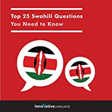 Top 25 Swahili Questions You Need to Know Audiobook by  Innovative Language Learning LLC Narrated by  Innovative Language Learning LLC
