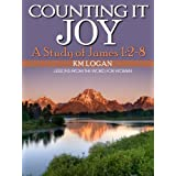 Counting It Joy, A Study of James 1:2-8 (Lessons From The Word For Women) ~ K.M. Logan