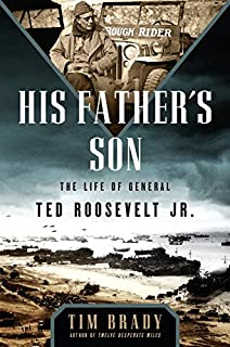 Book Cover: His Father's Son: The Life of General Ted Roosevelt, Jr.