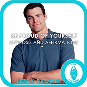 Be Proud of Yourself (Hypnosis & Subliminal) | [Erick Brown]