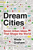 img - for Dream Cities: Seven Urban Ideas That Shape the World book / textbook / text book