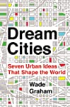Dream Cities: Seven Urban Ideas That...