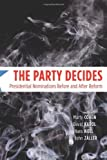 The Party Decides: Presidential Nominations Before and After Reform (Chicago Studies in American Politics)
