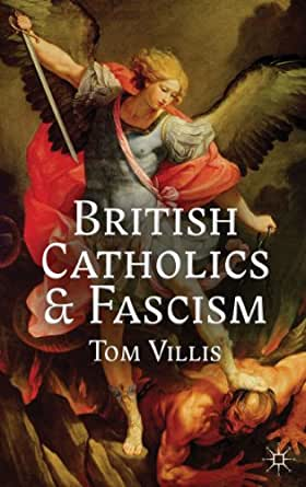 British Catholics and Fascism: Religious Identity and Political