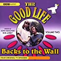 The Good Life, Volume 2: Backs to the Wall  by John Esmonde, Bob Larbey Narrated by Penelope Keith