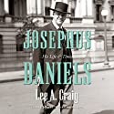 Josephus Daniels: His Life and Times (       UNABRIDGED) by Lee Craig Narrated by Johnny Heller