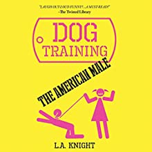 Dog Training the American Male: A Novel Audiobook by L. A. Knight Narrated by Morgan Lauré